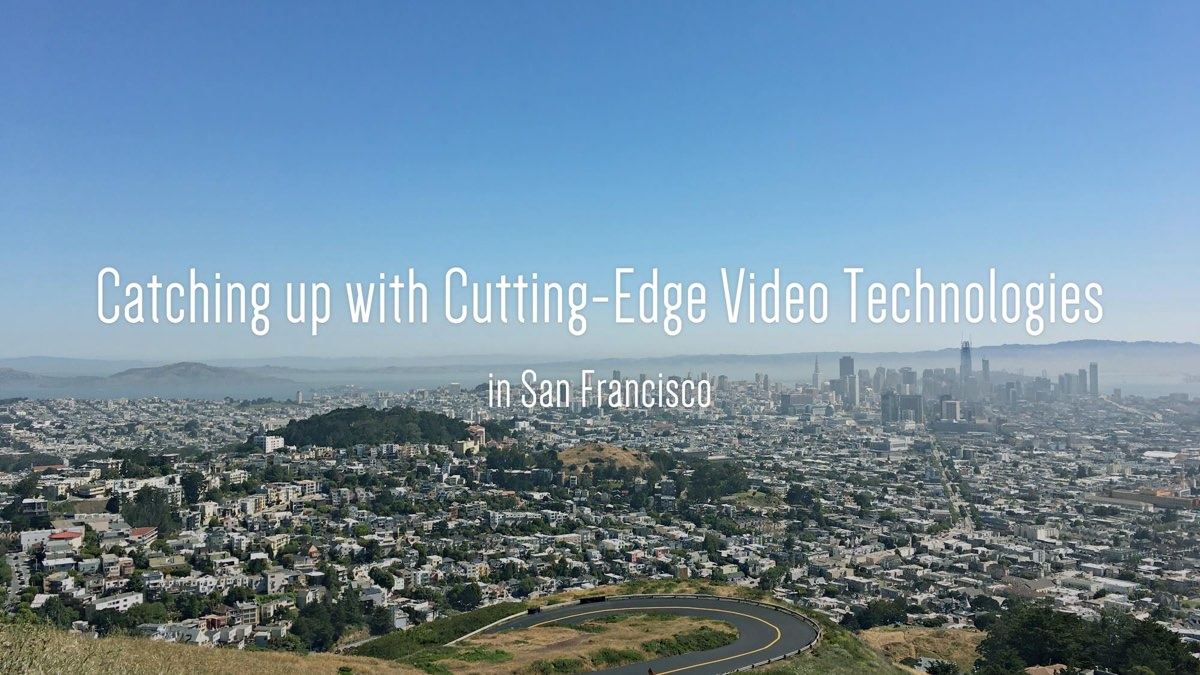 Catching up with Cutting-Edge Video Technologies in San Francisco